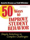 50 Ways to Improve Student Behavior: Simple Solutions to Complex Challenges - Todd Whitaker, Annette Breaux