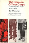 The German Officer-Corps in Society and State 1650-1945 - Karl Demeter, Michael Eliot Howard