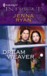 Dream Weaver (Harlequin Intrigue #922) - Jenna Ryan