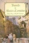 Travels In Alsace & Lorraine - Mary Elsy, Jill Norman