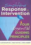 Simplifying Response to Intervention: Four Essential Guiding Principles - Austin Buffum, Mike Mattos, Chris Weber