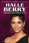 Halle Berry: A Biography of an Oscar-Winning Actress - Michael A. Schuman