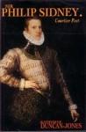 Sir Philip Sidney: Courtier Poet - Katherine Duncan-Jones