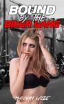 Bound By The Biker Gang - Hannah Wilde