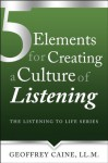 5 Elements for Creating a Culture of Listening (The Listening to Life Series) - Geoffrey Caine