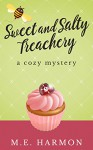 Sweet and Salty Treachery: A Cozy Mystery (HoneyBun Shop Mysteries Book 1) - M.E. Harmon