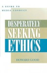 Desperately Seeking Ethics: A Guide to Media Contact - Howard Good