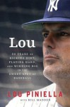 Lou: Fifty Years of Kicking Dirt, Playing Hard, and Winning Big in the Sweet Spot of Baseball - Bill Madden, Lou Piniella