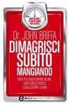 Dimagrisci subito mangiando - John Briffa, Melania Gregoris, Valeria Pazzi