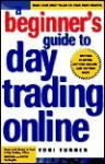 A Beginner's Guide To Day Trading Online - Toni Turner, Oliver Velez