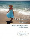 The Cancer Dancer: Healing: One Step at a Time - Patricia San Pedro, Magnifico Manuscripts, Shannon E. Coffey