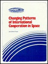 Changing Patterns of International Cooperation in Space - Joan Johnson-Freese