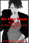 Hot Older Women Volume One: Five Tales of Sexy MILFs and Hot Cougars - Connie Hastings, Tawna Bickley, Brianna Spelvin, Riley Wylde, Amy Dupont