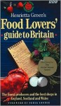 Henrietta Green's Food Lover's Guide to Britain: The Finest Producers and the Best Shop - Henrietta Green