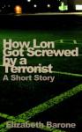 How Lon Got Screwed by a Terrorist - Elizabeth Barone