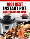 Instant Pot Cookbook: 1001 Best Instant Pot Recipes of All Time (Instant Pot, Instant Pot Slow Cooker, Slow Cooking, Meals, Instant Pot For Two, Crock ... Paleo Diet, Electric Pressure Cooker) - Emma Katie