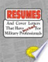 Resumes: And Cover Letters That Have Worked for Military Professionals - Anne McKinney