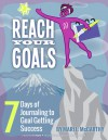 Reach Your Goals: 7 Days of Journaling to Goal Getting Success - Mari L. McCarthy