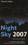 The Times Night Sky 2007: The Month-by-Month Guide to Observing the Night Sky with the Naked Eye - Michael Hendrie