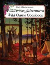 Wilderness Adventures Wild Game Cookbook - Blanche Johnson, Chuck Johnson
