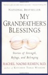 By Rachel Naomi Remen - My Grandfather's Blessings: Stories of Strength, Refuge, and Belonging (1st Riverhead Trade Pbk. Ed) (3.2.2001) - Rachel Naomi Remen