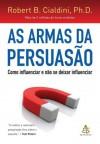 As Armas da Persuasao: Como Influenciar e Nao se Dexar Influenciar (Em Portugues do Brasil) by Robert B. Cialdini (2012-01-01) - Robert B. Cialdini;
