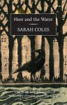 Here and the Water - Sarah Coles