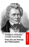 Vom Ich ALS Prinzip Der Philosophie - Friedrich Wilhelm Joseph Schelling