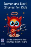 Demon and Devil Stories for Kids:: Sixteen Short Stories About Demons and Devils for Children - J. Macgowan, W.R.S. Ralston, Cyrus Adler, Alan Ramsey, Louis Becke, Anton Chekhov, Max Pemberton, Peter I. Kattan
