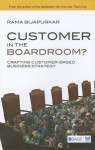 Customer in the Boardroom?: Crafting Customer-Based Business Strategy - Rama Bijapurkar
