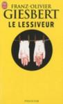 Le Lessiveur - Franz-Olivier Giesbert