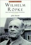 Wilhelm Ropke: Swiss Localist, Global Economist - John Zmirak