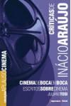 Críticas de Inácio Araújo: Cinema de Boca em Boca - Inácio Araújo, Juliano Tosi