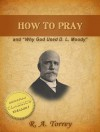 HOW TO PRAY and WHY GOD USED D. L. MOODY - R.A. Torrey