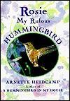 Rosie: My Rufous Hummingbird - Arnette Heidcamp