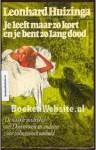 Je Leeft Maar Zo Kort En Je Bent Zo Lang Dood - Leonhard Huizinga
