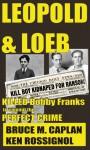 Leopold & Loeb Killed Bobby Franks - Ken Rossignol, Bruce M. Caplan