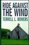 Ride Against the Wind - Terrell L. Bowers
