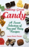 Making Great Candy: A Sweet Selection of Fun and Easy Recipes - Laura Dover Doran