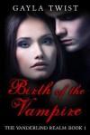 Birth of the Vampire - Gayla Twist