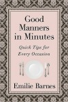 Good Manners in Minutes: Quick Tips for Every Occasion - Emilie Barnes