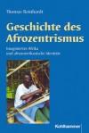 Geschichte Des Afrozentrismus: Imaginiertes Afrika Und Afroamerikanische Identitat (Religionsethnologische Studien Des Frobenius-Instituts Frankfurt Am Main) (German Edition) - Thomas Reinhardt