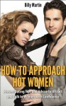 How to Approach Hot Women - Proven Dating Tips and Advice to Attract and Talk to Women with Confidence - Billy Martin