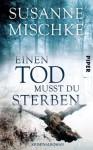Einen Tod musst du sterben - Susanne Mischke