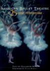 American Ballet Theatre: A 25-Year Retrospective - Elizabeth Kaye, Clive Barnes
