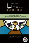 For the Life of the Church: A Practical Edition of Pastor Walther's Prayers and Addresses - C.F.W. Walther, Charles P. Schaum, Rudolph Prange