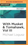 With Musket & Tomahawk, Vol III: The West Point-Hudson Valley Campaign in the Wilderness War of 1777 - Michael Logusz, Dennis Johnson