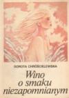 Wino o smaku niezapomnianym - Dorota Chróścielewska