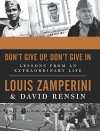 Don't Give Up, Don't Give In: Lessons from an Extraordinary Life - Louis Zamperini, David Rensin