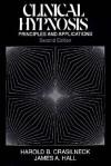 Clinical Hypnosis: Principles and Applications - Harold B. Crasilneck, James A. Hall